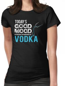 Today's Good Mood is Proudly Sponsored by Vodka  Womens Fitted T-Shirt
