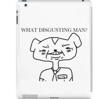 WHAT DISGUSTING MAN? iPad Case/Skin