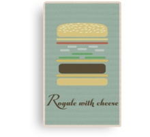 """""""Royale With Cheese"""" Poster Canvas Print"""