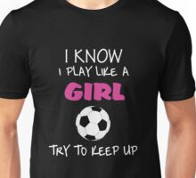 I KNOW I PLAY LIKE A GIRL TRY TO KEEP UP Unisex T-Shirt