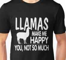 LLAMAS MAKE ME HAPPY YOU, NOT SO MUCH Unisex T-Shirt
