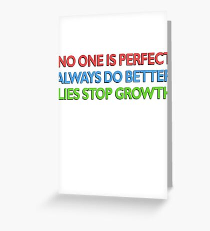 no one is perfect / always do better / lies stop growth Greeting Card