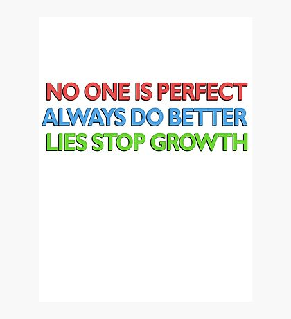 no one is perfect / always do better / lies stop growth Photographic Print