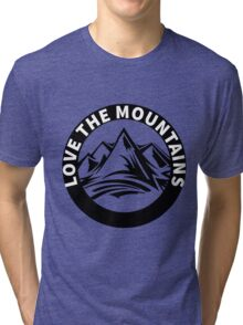 love the mountains Tri-blend T-Shirt