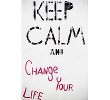 Keep Calm and change your life quote  Photographic Print