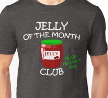 Jelly of the Month Club T-Shirt Unisex T-Shirt