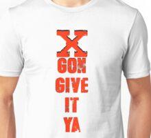 X Gon Give It Ya Unisex T-Shirt