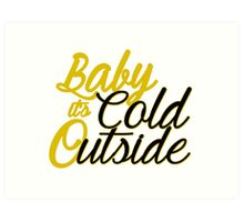 Baby It's Cold Outside - Golden Art Print
