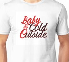 Baby It's Cold Outside - Red Unisex T-Shirt