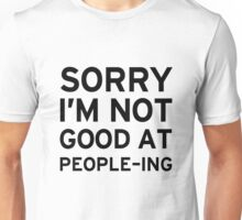 Sorry I'm Not Good At People'ing Unisex T-Shirt