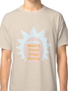 Rick and Morty: Don't Even Trip, Dawg Classic T-Shirt