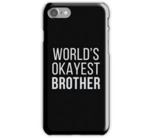 World's Okayest Brother iPhone Case/Skin
