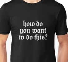 How do you want to do this? CTR (White) Unisex T-Shirt