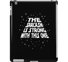 The SARCASM Is Strong With This One Star n You Own War  iPad Case/Skin