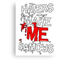 haters make me FAMOUS Canvas Print