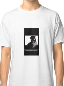 """""""Are You Lookin At Me""""?! Classic T-Shirt"""