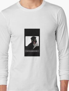 """""""Are You Lookin At Me""""?! Long Sleeve T-Shirt"""
