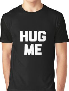 Hug Me T-Shirt funny saying sarcastic novelty humor cute tee  Graphic T-Shirt