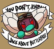 You Don't Know Jack About Butterfree by pettyartist