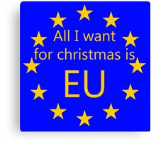 All I want for Christmas is EU Canvas Print