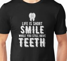 Smile While You Still Have Teeth T Shirt Unisex T-Shirt