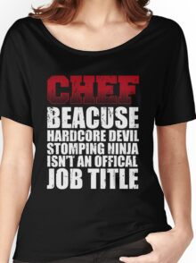 Chef Because  Hardcore Devil Stomping Ninja Isn't an Offical Job Title Women's Relaxed Fit T-Shirt