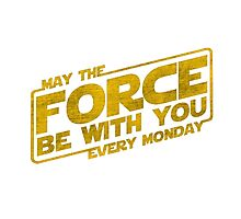 Star Wars: May The Force Be With You Every Monday Photographic Print