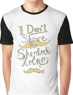 I Don't Shave for Sherlock Holmes (black) Graphic T-Shirt