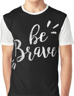 be brave grunge | Quote Graphic T-Shirt