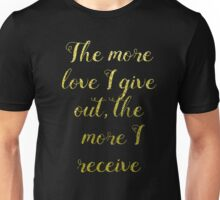 The More Love I Give Out, The More I Receive  Unisex T-Shirt