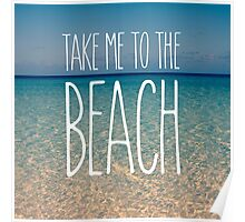 Take Me to the Beach Ocean Summer Blue Sky Sand Poster