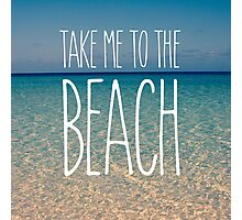 Take Me to the Beach Ocean Summer Blue Sky Sand Photographic Print