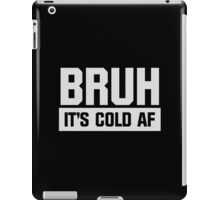 Bruh It's Cold AF iPad Case/Skin