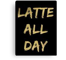 Latte All Day (Glitter Gold) Canvas Print