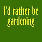I'd rather be gardening (Yellow) by theshirtshops