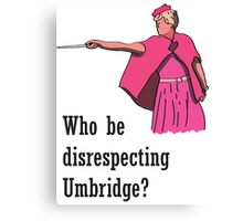 """Who be disrespecting Umbridge?"" Canvas Print"