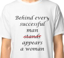 Behind every successful man... Classic T-Shirt