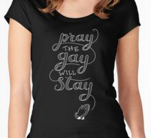 Pray The Gay Will Stay Women's Fitted Scoop T-Shirt