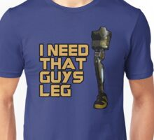 I Need That Guys Leg Unisex T-Shirt