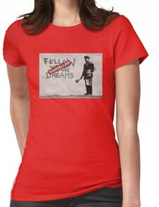 Banksy - follow your dreams canceled Womens Fitted T-Shirt