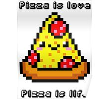 Pizza is love, Pizza is life Poster