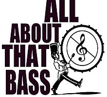 ALL ABOUT THAT BASS by beggr