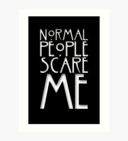 Normal People Scare Me Art Print
