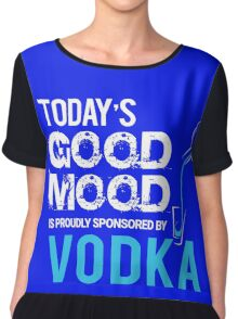 Today's Good Mood is Proudly Sponsored by Vodka  Chiffon Top