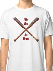 We are all negan... Classic T-Shirt