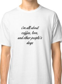 coffee, love, and other people's dogs ~ black text Classic T-Shirt