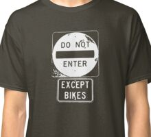 Do Not Enter Except Bikes Classic T-Shirt
