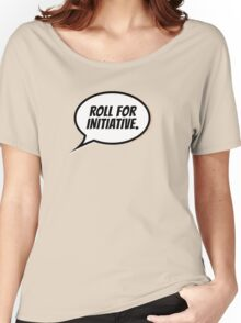 Roll for Initiative Women's Relaxed Fit T-Shirt