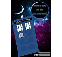 Would you be my companion? Tardis design Photographic Print