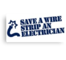 Save a Wire... Strip an Electrician Canvas Print